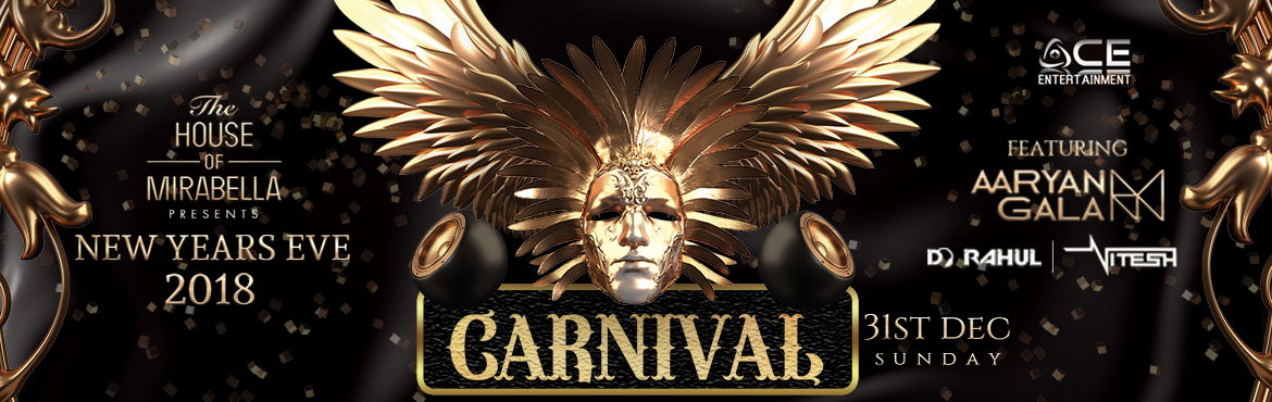 Book Online Tickets for NYE 2018 The Carnival at Mirabella ft.Aa, Mumbai.  NYE 2018 - The Carnival at Mirabella ft. Aaryan Gala Ladies & Gentlemen, The House of Mirabella presents The \