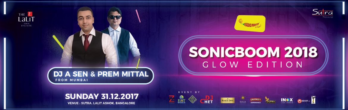 Book Online Tickets for Sonic Boom 2018, Bengaluru. Ent World and Zzeeh Presents Sonic Boom 2018 Lets Go Boom !! As the clock strikes 12 and we bid farewell to an amazing 2017, Join the party of theyear at Sutra – The Lalit Ashok and Celebrate the year-end Party like never Before. TheBrand says