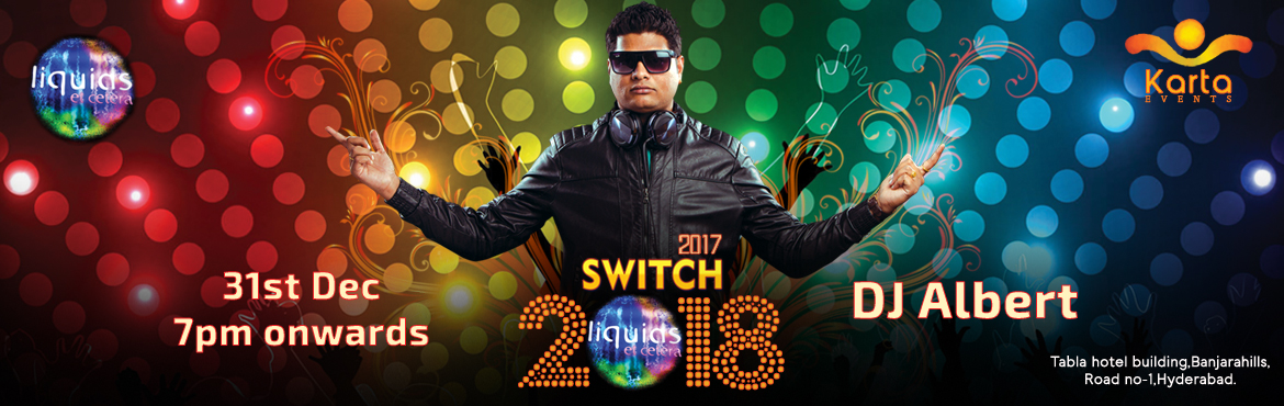 Book Online Tickets for Switch 2018 - New Year Eve at Liquids, Hyderabad. Switch 2018 - New Year Eve at Liquids  A perfect way to say goodbye to the year2017 and perfect switch to year 2018 with a great mixture of DJ Albert's music and premium liquor presented by Karta events and liquids.   Ticket Inclusions:-&n