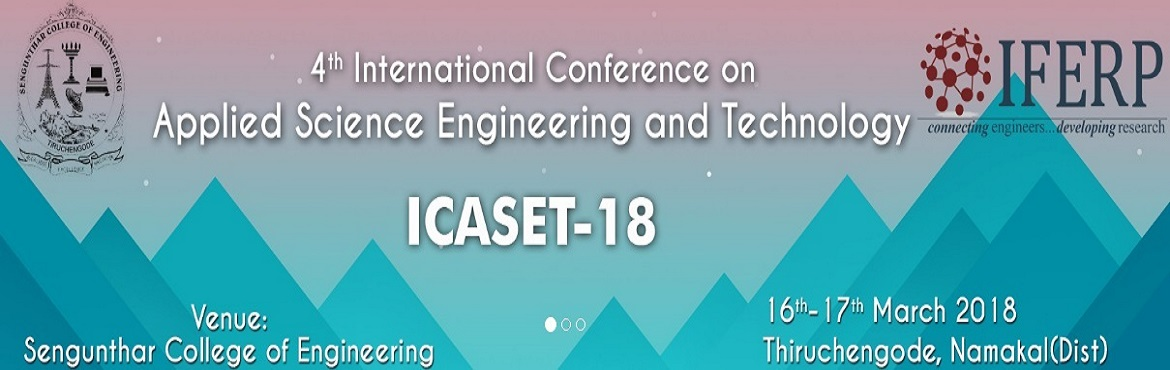 Book Online Tickets for 4th International Conference on Applied , Namakkal.  Welcome to the official website of 4th International Conference on Applied Science Engineering and Technology(ICASET-18). It is going to be held on 16th - 17th March 2018. 4thICASET-18 is being organized by Institute For Engineer
