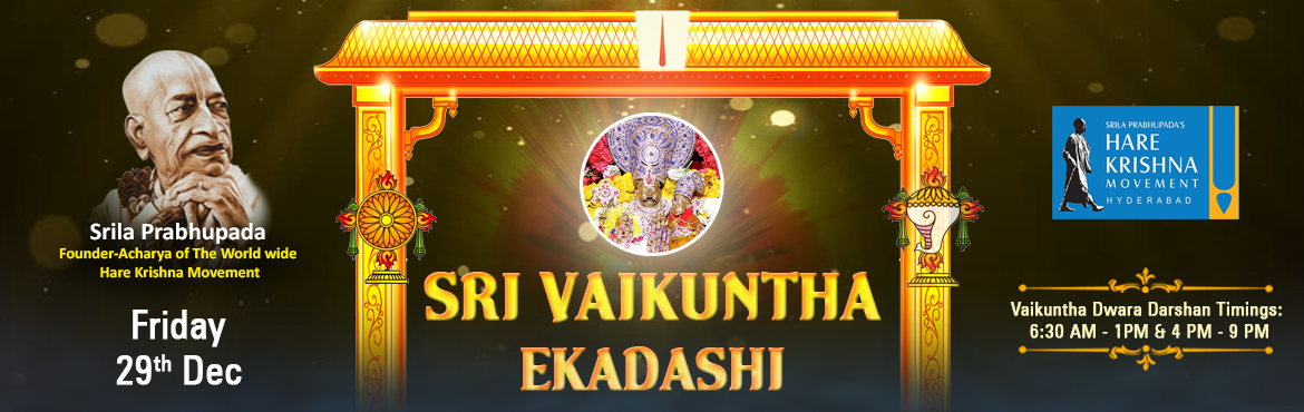 Book Online Tickets for Sri Vaikuntha Ekadashi, Hyderabad. Vaikunta Ekadashi 2017 Hare Krishna Movement, Hyderabad @ Swayambhu Sri Lakshmi Narasimha Swamy Kshetram CelebratING Sri Vaikuntha Ekadashi with a great pomp. This occasion is packed with  Early in the morning, the sacred bathing ceremony of the Lord