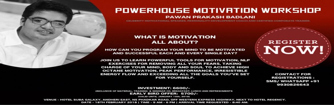 Book Online Tickets for Powerhouse Motivation Workshop by Pawan , Mumbai.  Powerhouse Motivation Workshop by Pawan Prakash Badlani What is Motivation all about? How can you program your mind to be motivated and successful each and every single day? Join us to learn Powerful Tools for Motivation, NLP Exe