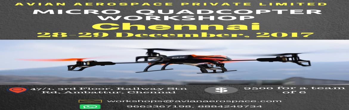 Book Online Tickets for RC Micro Quadcopter Workshop , Chennai.   Program Content    Basics of Aeronautics and Aeromodelling Introduction to UAVs – Evolution and Classification Vertical Takeoff and landing Vehicle (VTOL) operating principles Selection of different UAVs for specific applications Pr