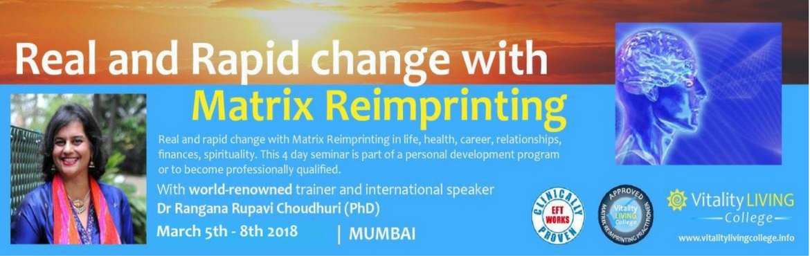 Book Online Tickets for Matrix Re-imprinting Training March 2018, Mumbai. Matrix Reimprinting training for real and rapid change Four days transformational training with Dr Rangana Rupavi Choudhuri (PhD) Monday March 5th - Thurday March 8th 2018, 9am - 6.30pm The Club, No.197, D.N.Nagar, Andheri West, Shakti Naga