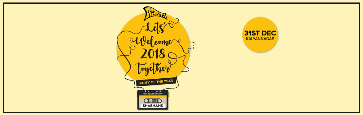 Book Online Tickets for New Year Party at Rasta Cafe Kalyan Naga, Kalyan Nag. Rasta Lets Welcome 2018 together Party Of The Year-DJ SHASHANK Let Gear Up.. Spread fun so wide for next 12 months all together.  Welcome 2018 @ Rasta Cafe Kalyan Nagar  Featuring D.J Shank, Commercial hip hop with house