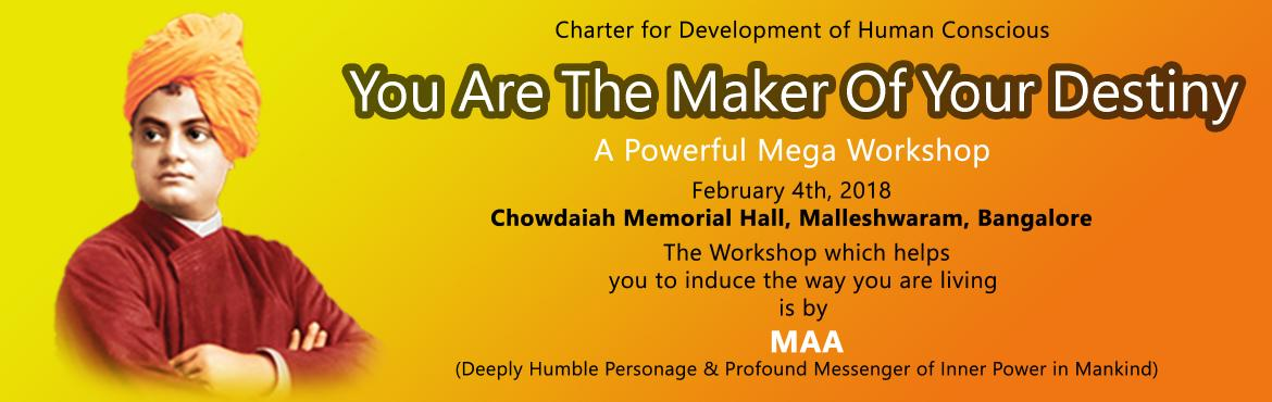 Book Online Tickets for You Are The Maker Of Your Destiny, Bengaluru. YOU ARE THE MAKER OF YOUR DESTINYA Powerful Mega Workshop February 4th 2018; Chowadaiah Memorial Hall, Malleshwaram, Bangalore    The Workshop which helpsyou to induce the way you are living is by MAA(Deeply Humble Personage & Profound