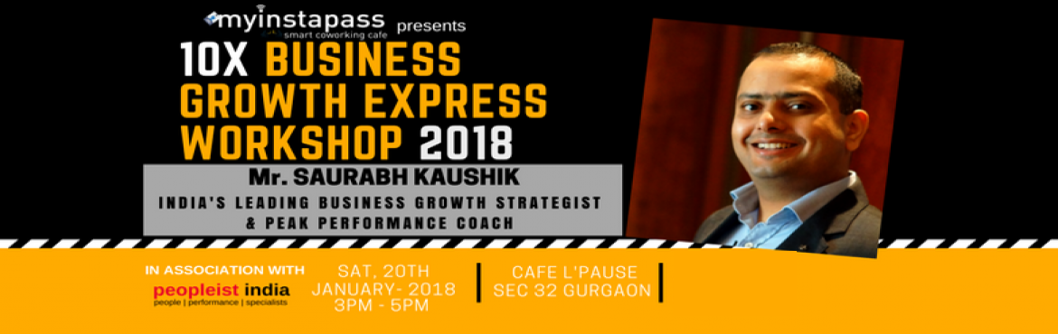Book Online Tickets for 10X Business growth express workshop 201, Gurugram.  The 10X - Business Growth Express for StartupsIn collaboration with Peopleist India!Grand Event - By Mr. Saurabh Kaushik (https://www.saurabhkaushik.com/)Special Offer - 399 ( Valid till 31st Dec 2017)The 10X Business Growth Express Workshop is
