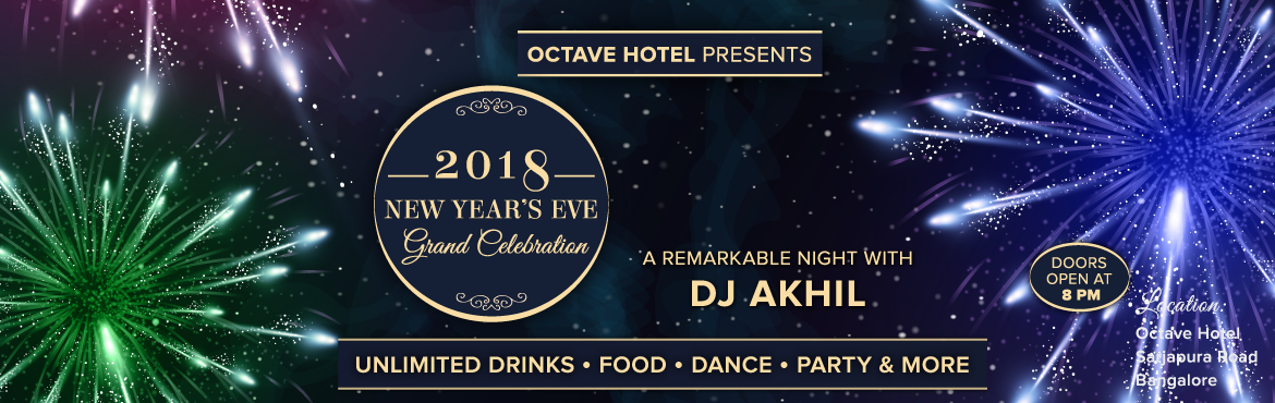 Book Online Tickets for OCTAVE HOTEL presents 2018 New Years Eve, Bengaluru. Octave Hotel – Sarjapur Rd is privileged to celebrate with you the last day of theyear 2017 and welcome the New Year 2018 with a remarkable grand celebration with DJ Akhil, Playing the best of Bollywood, commercial and house music. Unlimited Dr