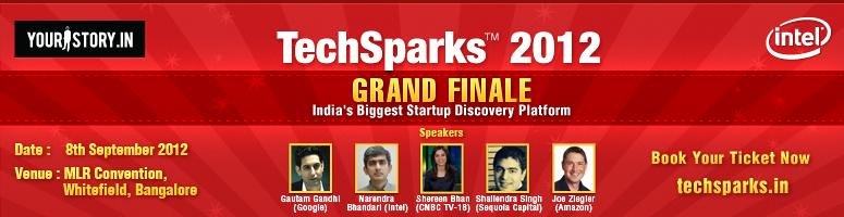 Book Online Tickets for TechSparks 2012 - India\'s Biggest Start, Bengaluru. The Grand Finale of TechSparks™ 2012 by YourStory.in is the culminating celebration of the nation-wide hunt to find the best product technology startups in India. The Roundtables which lead the the Grand Finale have been a massive success with