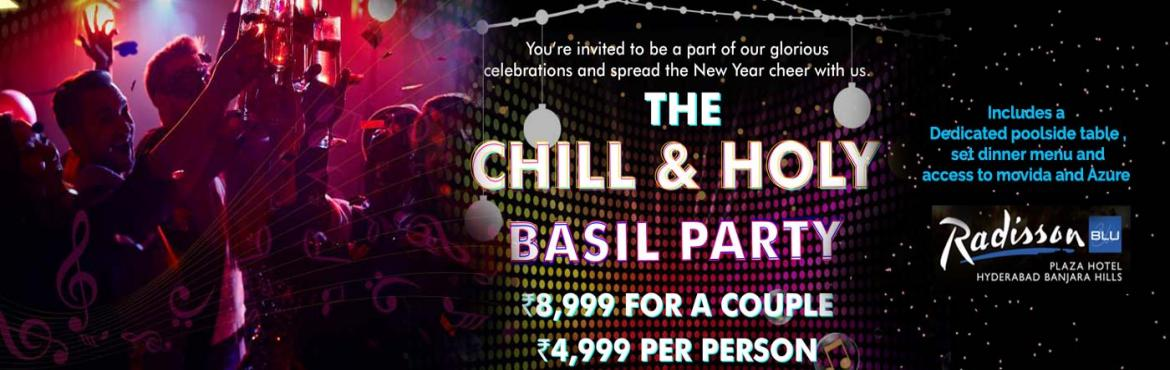 Book Online Tickets for Chill and Holy Basil Party @ Radisson Bl, Hyderabad. Chill and Holy Basil Party @ Radisson Blu, Banjara Hills Get access to the most happening parties in the city with an all-access pass to the Tru Blu New Year party. It\'s three parties in one at the Radisson Blu, the best DJs in India will be at the