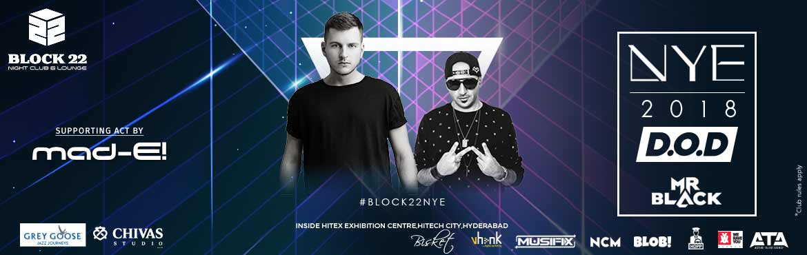 Block 22 Presents NYE 2018 With D.O.D and MR. BLACK