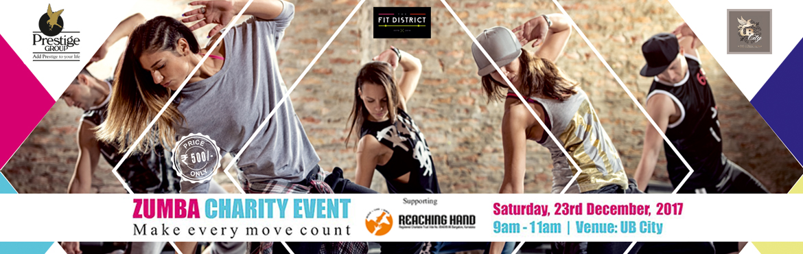 Book Online Tickets for Zumba Charity Event, Make Every Move Cou, Bengaluru. The Prestige Group in association with The Fit District, brings you the Zumba Charity Event this weekend, in aid of Reaching Hand, a charity that works with underprivileged children.Tickets are priced at INR 500, and all proceeds from the event will