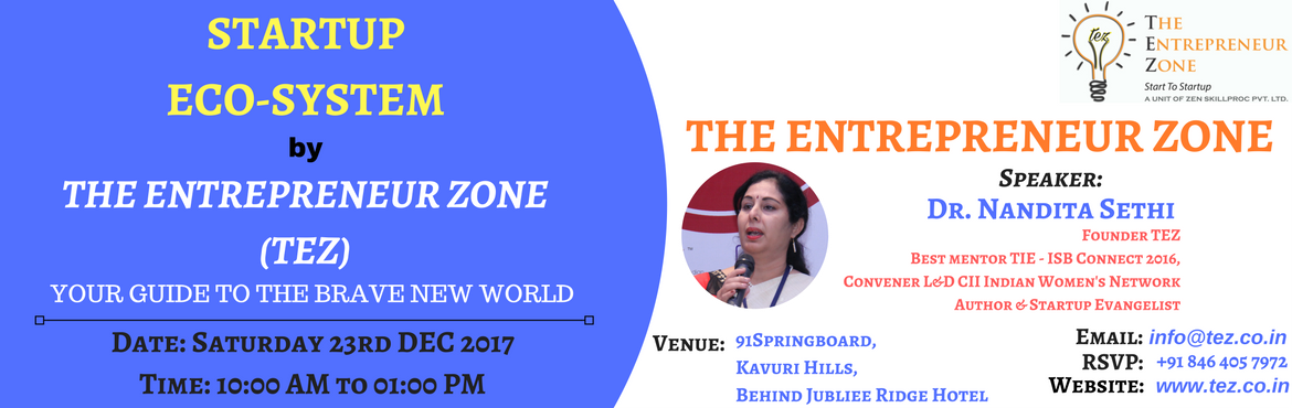 Book Online Tickets for STARTUP ECO-SYSTEM, Hyderabad.  ABOUT THE EVENT:  The Entrepreneur Zone (TEZ) is the premier and most successful Start-up Accelerator in Hyderabad. We conduct the most comprehensive, content-rich and insightful acceleration programs. Our faculty, coaches, and mentors comprise