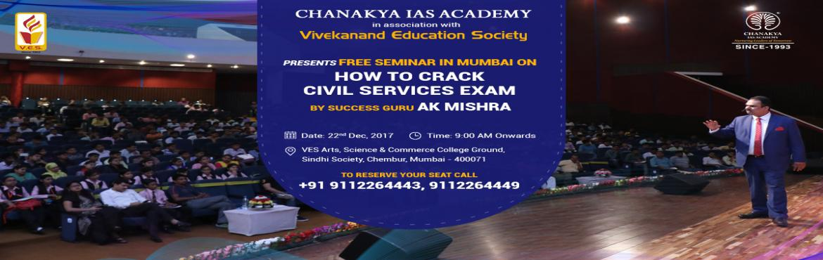 Book Online Tickets for Free Seminar at Mumbai for Civil Service, Mumbai. Great opportunity for IAS aspirants in Mumbai! Chanakya IAS academy in association with Vivekanand Education Society is conducting a Free Seminar at Mumbai on 22nd Dec. by Success Guru AK Mishra to help Civil Services aspirants in cracking UPSC Exam