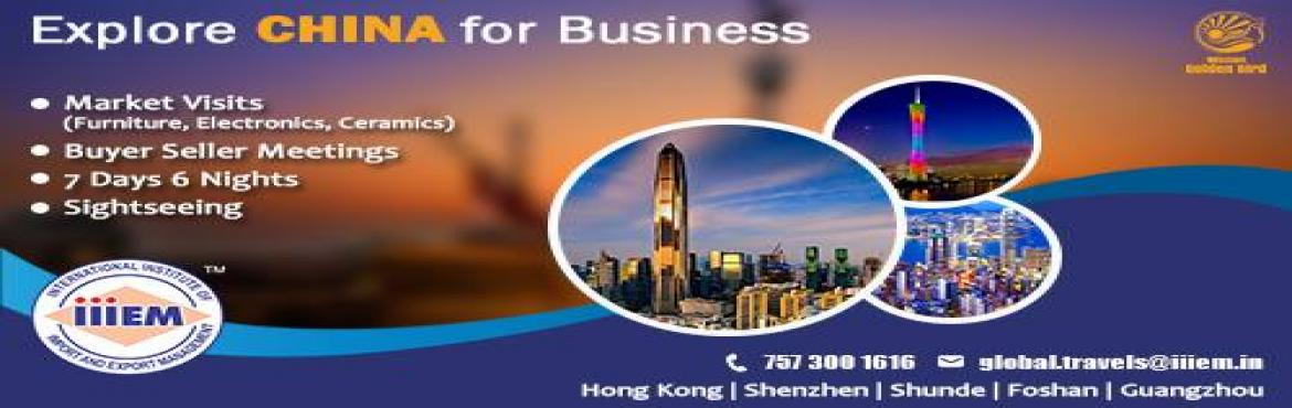 Book Online Tickets for Explore China For Business, Ahmedabad.  Focus on:-- Export & Import- Market visits(Furniture, Ceramics, Electronics)- Buyer seller meetings- Quality, Pricing & ProductsVisits:-- Hong Kong, Shenzhen, Shunde, Foshan and Guangzhou- 7 Days & 6 Nights- Departure 21st Jan