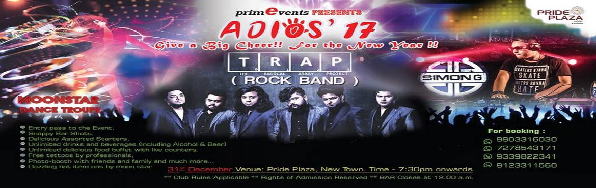 Book Online Tickets for Adios17, Kolkata. Hustle Hard for the most awaited Rooftop Pool Side New Year Party of Kolkata - Adios'17 on this forthcoming 31ST December, Sunday.  Breathtaking performances by Rock Band The Radical Array Project - TRAP ,  Dance performance by Moonstar D