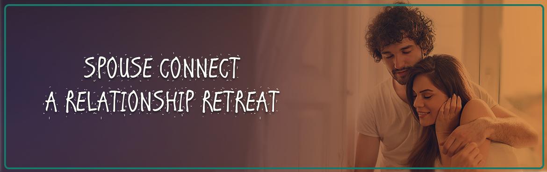 SPOUSE CONNECT- A RELATIONSHIP RETREAT