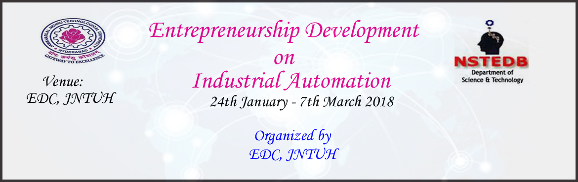 Book Online Tickets for Technology Based Entrepreneurship Develo, Hyderabad.   TECHNOLOGY BASED ENTREPRENEURSHIP DEVELOPMENT PROGRAMMEONINDUSTRAIL AUTOMATION (6 Weeks)24th January 2018 – 7th March 2018Organized byENTREPRENEURSHIP DEVELOPMENT CELLJAWAHARLAL NEHRU TECHNOLOGICAL UNIVERSITY HYDERABAD, HYDERABAD