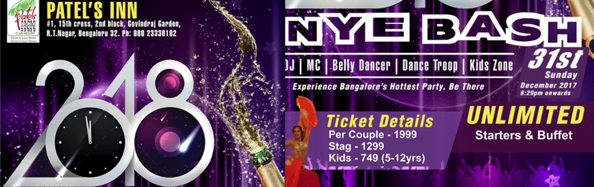Book Online Tickets for NYE BASH 2018, Bengaluru. NYE BASH 2018.....It's going to be more attractive this time. Event lineup…  DJ  MC  BELLY DANCER  DANCE TROOP  HUGE SOUND  UNLIMITED FOODAND BEVERAGE KIDS ZONE.