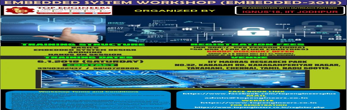 Book Online Tickets for EMBEDDED SYSTEM WORKSHOP (EMBEDDED-2018), Chennai.       EMBEDDED SYSTEM WORKSHOP (EMBEDDED-2018)   ORGANIZED BY TOP ENGINEERS IN ASSOCIATION WITH IGNUS'18 – IIT JODHPUR   VENUE IIT MADRAS RESEARCH PARKNo.32, Kanagam Rd, KanagamPeriyar Nagar, Taramani, Chennai, Ta