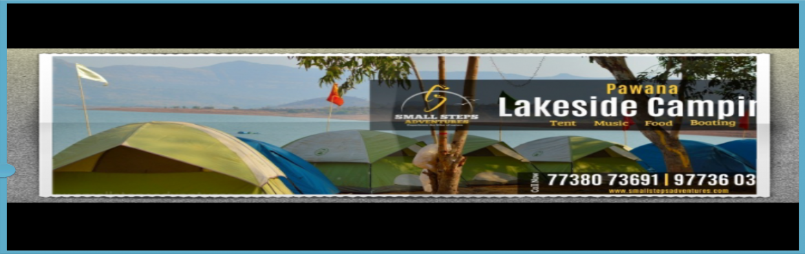 Book Online Tickets for Lakeside camping At Pawana, Lonavala. EVENT DESCRIPTION Small Steps Adventures: Lakeside Camping at Pawana Lake, Lonavla.   Dear All Camping Lovers,  Following are Pawana lake side camping and kayaking details:  √ who can join? Anyone - Those who love to enjoy Campin