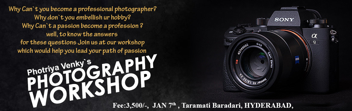 Book Online Tickets for Photriya Photography workshop @ Taramai , Hyderabad. Photriya Photography workshop @ Taramai Baradari   Why can`t you become a professional photography? Why don`t you emblish your hobby? Why can`t a passion become a profession? Well, to know the answers for these questions join us at our workshop where