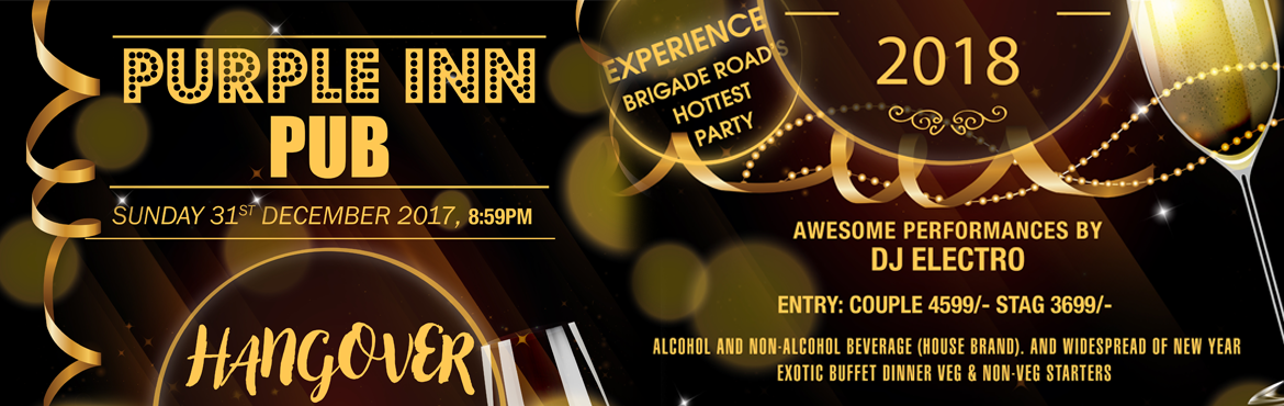 Book Online Tickets for HANGOVER Edition 6, Bengaluru.  PUB has a very good ambience for which we are doing a DJ party that's planned for New Year 2018 with great food (Unlimited starters Veg / Non Veg, Exotic New Year Buffet Dinner and Alcoholic – House Brand …Beer, Whisky, Rum,
