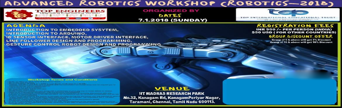 Book Online Tickets for ADVANCED ROBOTICS WORKSHOP (ROBOTICS-201, Chennai. ADVANCED ROBOTICS WORKSHOP (ROBOTICS-2018) ORGANIZED  BY TOP ENGINEERS under the auspices of TOP INTERNATIONAL EDUCATIONAL TRUST VENUE IIT MADRAS RESEARCH PARKNo.32, Kanagam Rd, KanagamPeriyar Nagar, Taramani, Chennai, Tamil Nadu 600113.REGISTRA