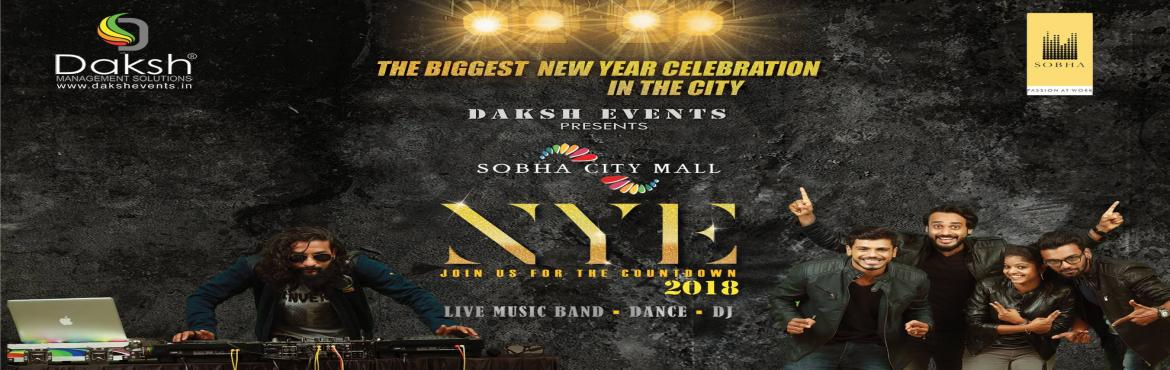 Book Online Tickets for NYE - Daksh Events - Sobha City Mall, Thrissur. The Biggest New Year Celebration in the City Live Music Band, Dance and DJ Daksh Events Presents at Sobha City Mall