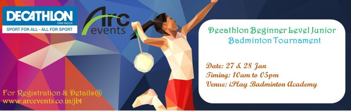 Book Online Tickets for Decathlon Beginner Level Junior Badminto, Chennai. ABOUT THE ORGANIZER Beginner Level JUNIOR BADMINTON TOURNAMENT is presented by DECATHLON (PADUR) an exclusive one stop shop with almost 50 Sports under one roof. Decathlon\'s vision is \