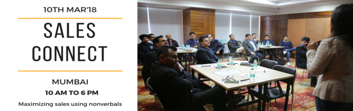 Book Online Tickets for SALES CONNECT, Mumbai.   A full day workshop which aims at helping the sales teams to maximise nonverbal strategies for conversions.   GOALS:   To improve Sales team – client relationship   To ensure one learns to read body signals in real time &n