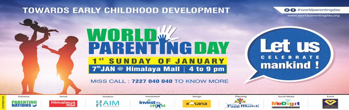 Book Online Tickets for World Parenting Day (Let Us Celebrate Ma, Ahmedabad.  World Parenting Day – WPD is a global initiative to create awareness about the importance of Early Childhood Development among parents and the citizens of the world. We want to spread awareness and let parents know that by investing your