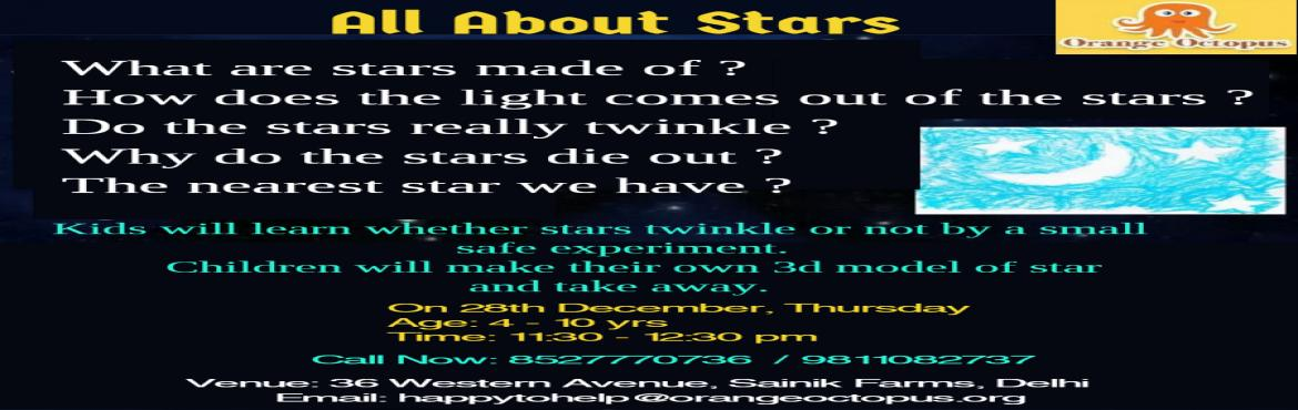 Book Online Tickets for All about Stars, New Delhi.   All about stars• What are starts made of?• How does the light come out of the stars?• Do the stars really twinkle?• Why do the starts die out?• The nearest star we have?Kids will learn whether stars twinkle or not by a