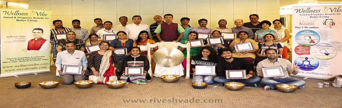 Book Online Tickets for MUMBAI_Certification Prog. Ayurvedic Sou, Mumbai. 2 Days Certificate Program in Sound & Frequency Healing Based on Ayurveda (Master Class by Nada Yogi Rivesh Vade)A study of sound's power to transform consciousness and well-being. The program is uniquely built upon both scientific research