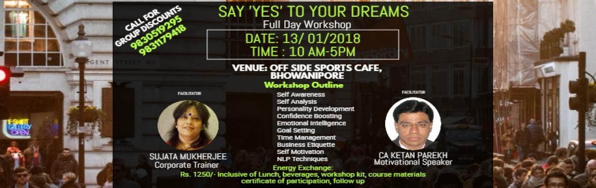 Book Online Tickets for Say Yes to Your Dreams, Kolkata.   How to get from where you are to where you want to be, using the power of goals. THE COURSE OUTLINE: Self Awareness Self Analysis Personality Development Confidence Boosting Emotional Intelligence Goal Setting Time Management Business Eti
