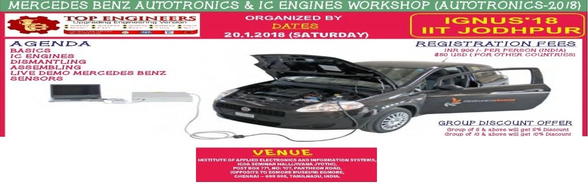 Book Online Tickets for MERCEDES BENZ AUTOTRONICS AND IC ENGINES, Chennai. MERCEDES BENZ AUTOTRONICS AND IC ENGINES WORKSHOP (AUTOTRONICS-2018)  ORGANIZED BY TOP ENGINEERS IN ASSOCIATION WITH IGNUS'18 – IIT JODHPUR VENUE INSTITUTE OF APPLIED ELECTRONICS AND INFORMATION SYSTEMS,ICSA SEMINAR HALL(JIVANA JYOTH