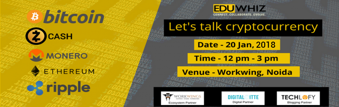 Book Online Tickets for Lets talk Cryptocurrency, Noida. Planning to invest in Cryptocurrency but have questions? Don\'t worry our expert will answer all your questions and will be talking about the cryptocurrency market in depth. Details: Date - 20th January 2018Time - 12 pm - 3 pmVenue - Workings, Noida
