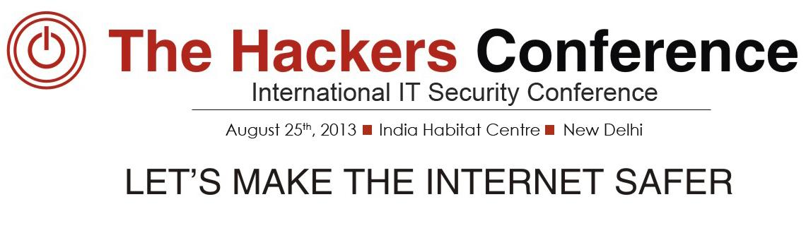 Book Online Tickets for The Hackers Conference 2013, NewDelhi. The Hackers Conference is an unique event, where the best of minds in the hacking world, leaders in the information security industry and the cyber community along with policymakers and government representatives on cyber security meet face-to -face