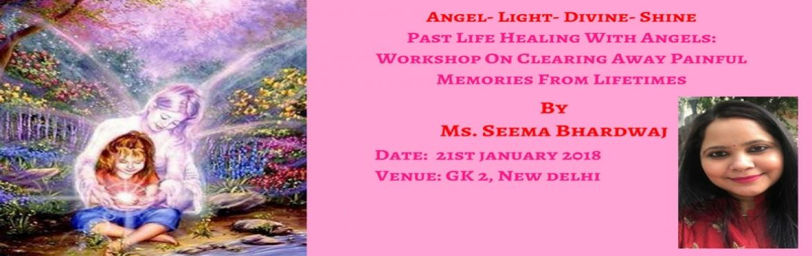 Book Online Tickets for Past Life Healing With Angels: Workshop , New Delhi.  Past Life Healing With Angels: Workshop On Clearing Away Painful Memories Since Lifetimes Decisions, actions, and beliefs from your past can have a powerful influence on your present life.Highlights of the workshop:1. Methods to release th