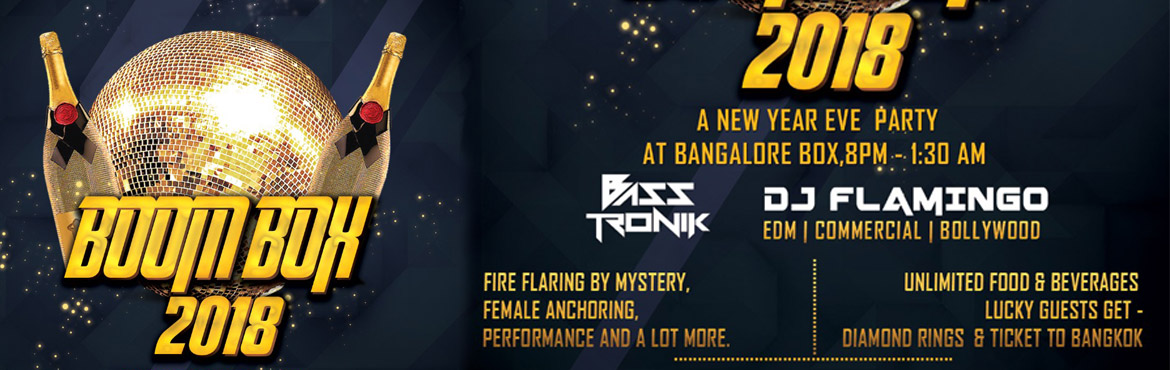 Book Online Tickets for BOOM BOX 2018, Bengaluru.   MEHEK TANYA PRESENTS BOOM BOX 2018  A NEW YEAR PARTY @ BANGALORE BOX with DJ FLAMINGO