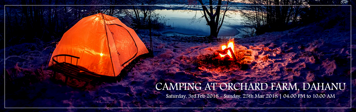 Book Online Tickets for CAMPING AT ORCHARD FARM, DAHANU , Mumbai. Camping at Orchard Farm, Dahanu  Small Steps Adventures: Camping at Orchard Farm, Dahanu Farm Camping: Come take camping experience with Mother Nature away from the city, experience Cold Air, Dark Night, Warm Fire, Bright Stars. Away from the hu