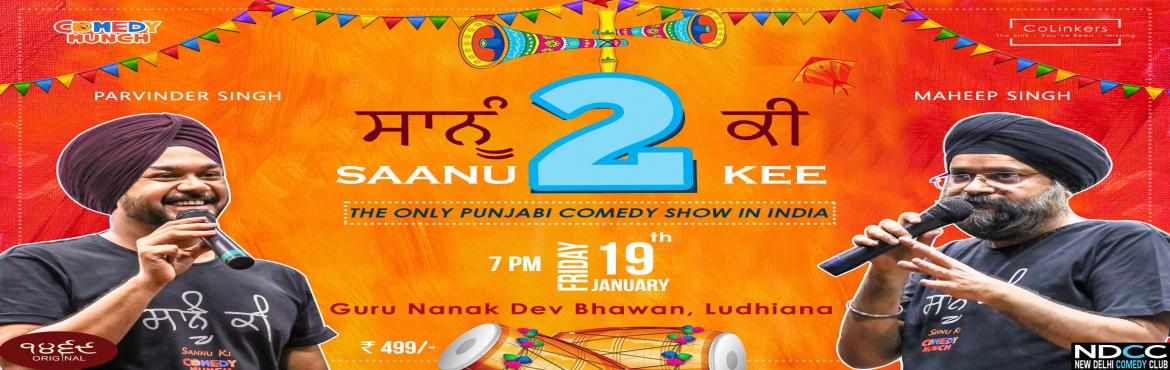 Book Online Tickets for SAANU KEE - LUDHIANA, Ludhiana.  Comedy Munch&Colinkers Event Managementpresents the only Punjabi Comedy Show in India withMr. Maheep Singh&Mr. Parvinder SinghinGuru Nanak Dev Bhawan, Ludhianaon 19th January, 2018.