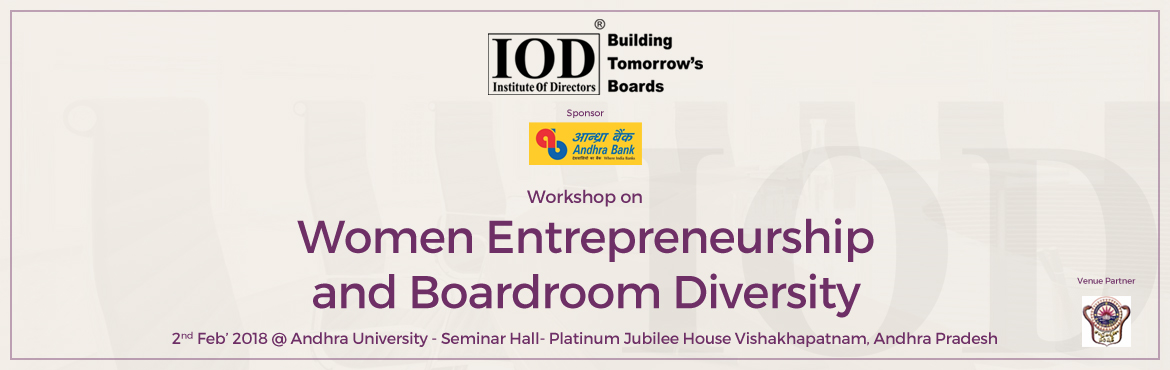 "Book Online Tickets for Workshop on Women Entrepreneurship and B, Visakhapat.   Dear Respected Members, Greetings from Institute Of Directors!! We are happy to inform you that Institute Of Directors (IOD) is organizing a Workshop on ""Women Entrepreneurship and Boardroom Diversity\"