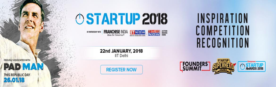 Book Online Tickets for Startup 2018, New Delhi. If you are a Startup or an aspiring Entrepreneur or a Founder or an Investor of a growing company, we invite you to join Startup2018. The Biggest Startup Carnival.  Superstar Akshay Kumar along with Franchise India, Entrepreneur Magazi