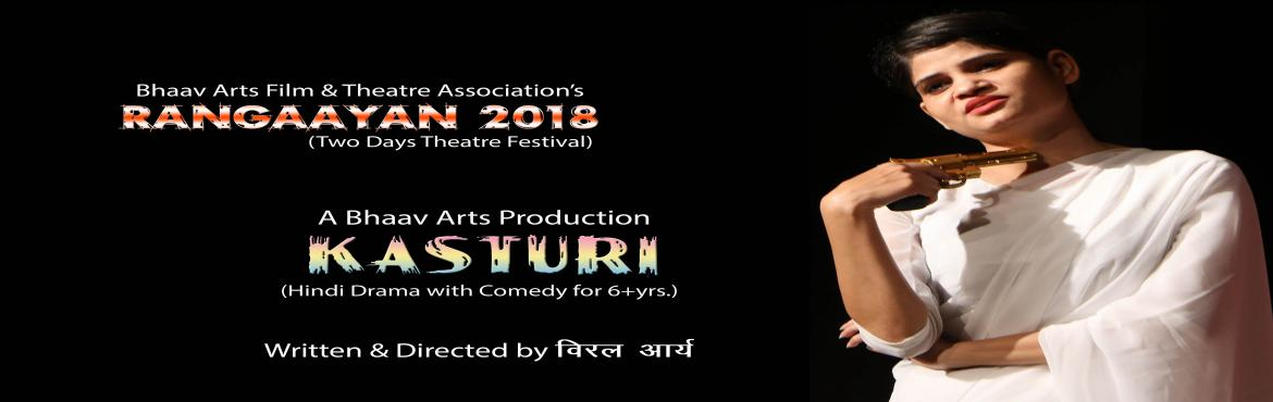 "Book Online Tickets for Kasturi Hindi Comedy Play, New Delhi. Bhaav Arts Film and Theatre Association Presents KASTURI in Rangaayan-2018. Synopsis: ""Kasturi"" has locked herself in house and don't want to meet anyone, after death of her husband Thakur Bhargav Singh. Her husband's sister &"