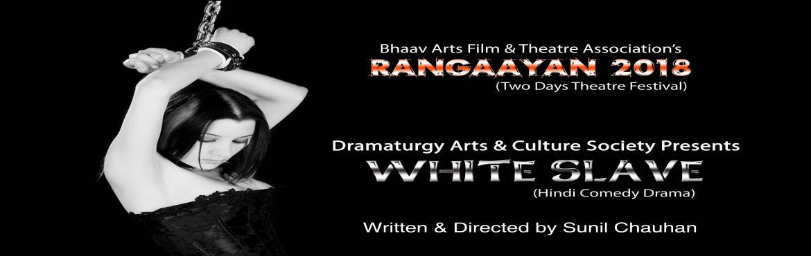 Book Online Tickets for White Slave Hindi Theatre Play, New Delhi. Dramaturgy Arts & Culture Society Presents WHITE SLAVE in Rangaayan-2018. Synopsis:  A poor woman, Nandni, gets married to a rich business man, who abuses her and he wants to get rid of her as he felt her to be unlucky and reason for facing