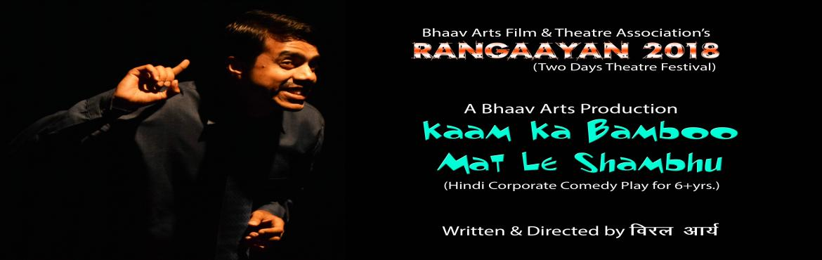 "Book Online Tickets for Kaam Ka Bamboo Mat Le Shambhu, Play, New Delhi. Bhaav Arts Film and Theatre Association Presents KAAM KA BAMBOO MAT LE SHAMBHU in Rangaayan-2018 Synopsis: Shambhu gets a job in a Private Company ""Bamboos of the Shambhu"" through the private job reservation quota. After his joining in th"