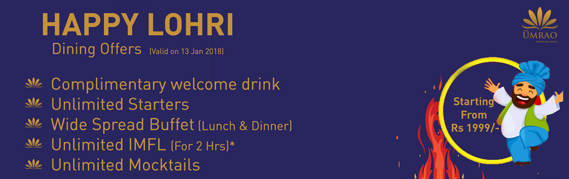 Book Online Tickets for Lohri Festival UMRAO, NewDelhi. Celebrate this Lohri Festival at The Umrao.    STAY OF COUPLE AT THE UMRAO   ROOM PACKAGE   VALID TILL 12TH TILL 14TH JAN, 18   Check-in 14:00 Noon; Late check-out at 14:00 hrs   Stay for 2 Adults only   Welcome drink on arrival   F