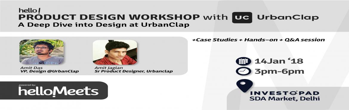 Book Online Tickets for Product Design Workshop with UrbanClap, New Delhi.       About the Speakers:  Amit Das, VP, Design At UrbanClap  Previously: Co-Founder and Head of Data Visualization at Intelligent Interfaces, VP of Design at Housing, FusionCharts, Fab.com Amit joined Housing\'s Rahul Yadav at hi