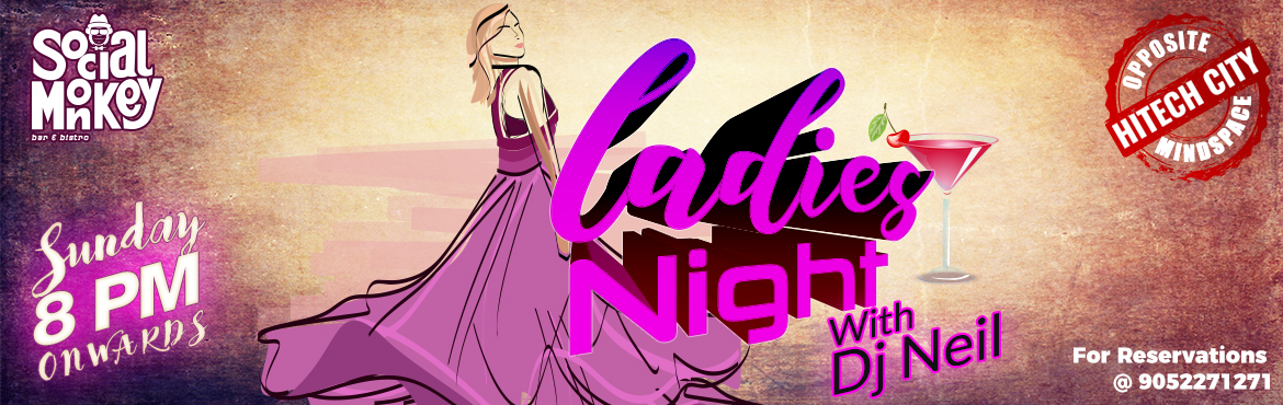 Ladies Night @ Social Monkey - Opp Mind Space, HiTech City